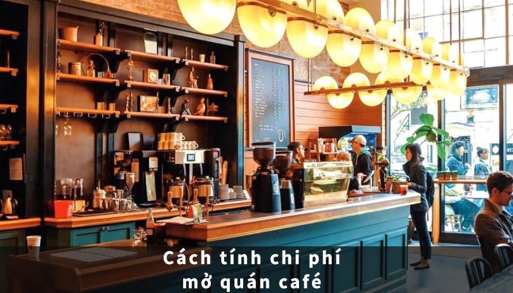cach-tinh-chi-phi-mo-quan-cafe